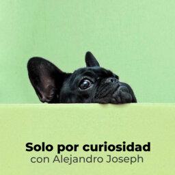 Solo por Curiosidad con Alejandro Joseph